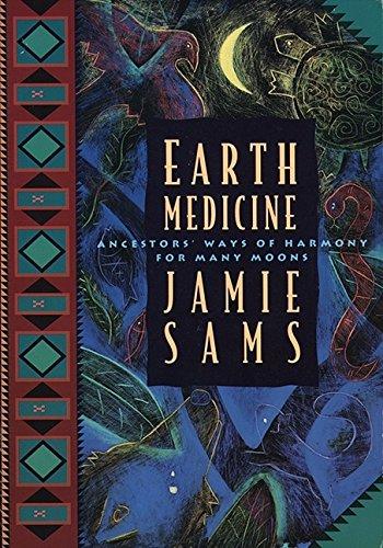 Earth Medicine: Ancestor's Ways of Harmony for Many Moons (Sociology Of Medicine Vs Sociology In Medicine)