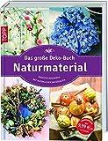Das große Deko-Buch Naturmaterial: Kreative Dekoideen mit natürlichen Materialien