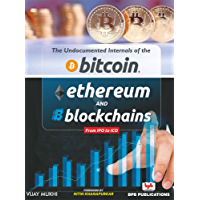 The Undocumented Internals of the Bitcoin Ethereum and Blockchains from IPO to ICO: Learn the building block of an…
