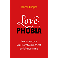 Love Phobia: How to overcome your fear of commitment and abandonment (English Edition)