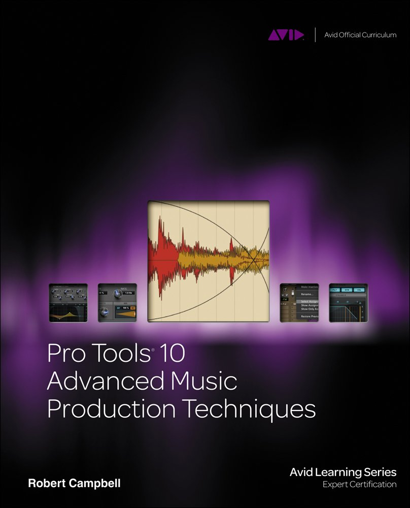 Pro Tools 10 Advanced Music Production Techniques Avid Learning