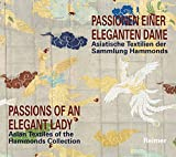 img - for Passions of an Elegant Lady: Asian Textiles of the Hammonds Collection (English and German Edition) book / textbook / text book