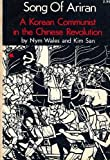 Song of Ariran : A Korean Communist in the Chinese Revolution, Wales, Nym and San, Kim, 087867022X