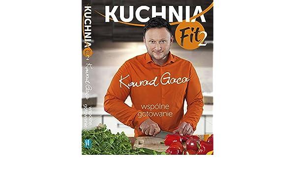 Kuchnia Fit 2 Wspolne Gotowanie Konrad Gaca 9788377789179