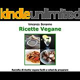 Ricette Vegane: Raccolta di ricette vegane facili e veloci da preparare
