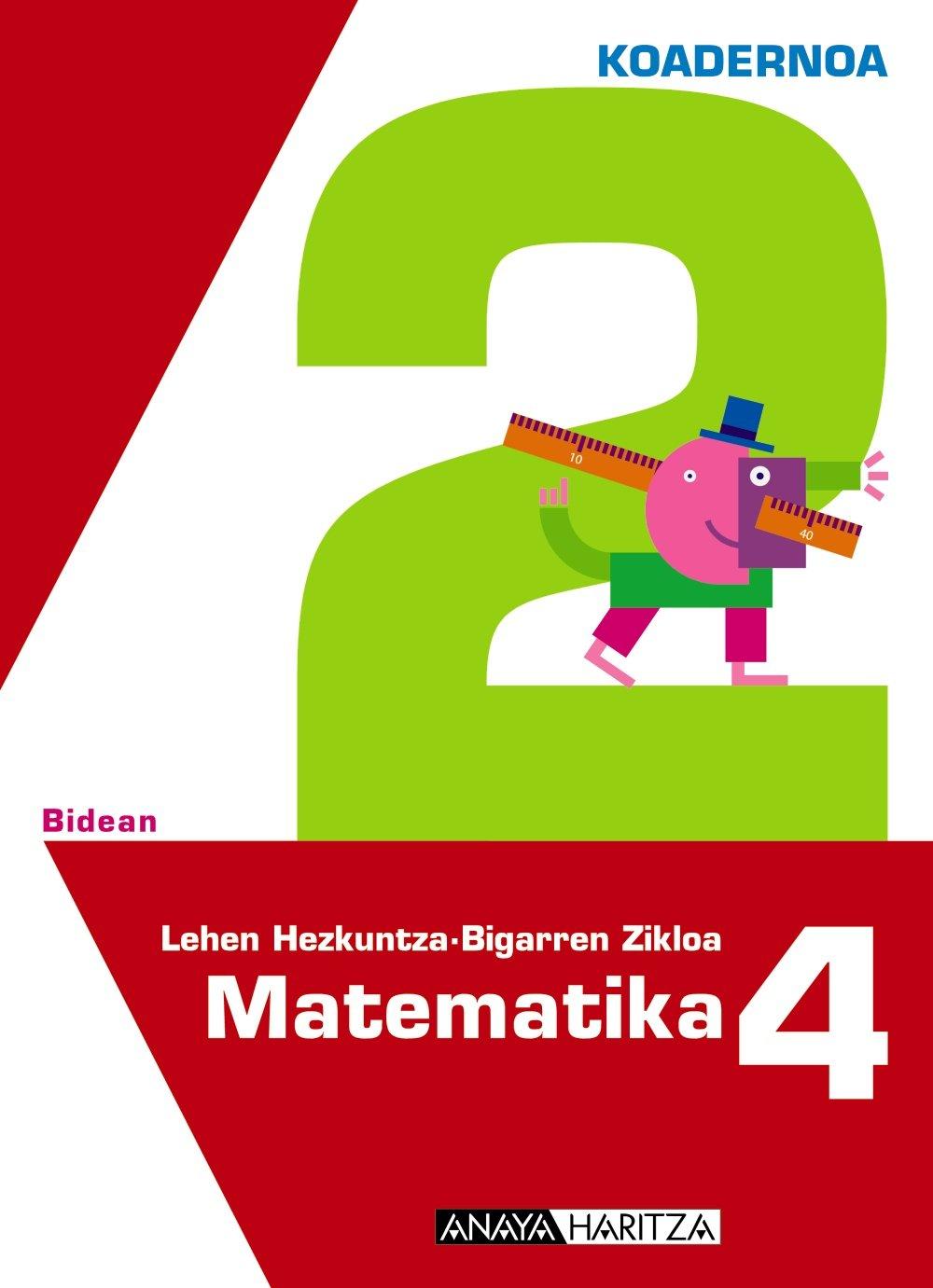 Matematika 4. 2 koadernoa. (Bidean) (Euskera) Tapa blanda – 19 jul 2012 Luis Ferrero de Pablo Anaya Haritza 8467821647 YQ
