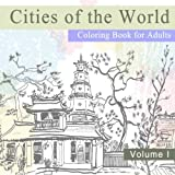 Cities of the World Coloring Book for Adults: For Travel and Relaxation (A Vacation Destination Book with International Scenery and Landmarks from Europe and Asia) (Volume 1)