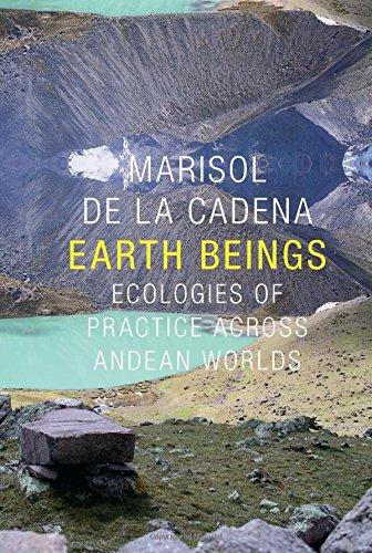 Earth Beings: Ecologies of Practice Across Andean Worlds