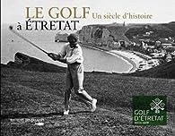 Le Golf un Siecle d Histoire a Etretat par Frédéric Rideau