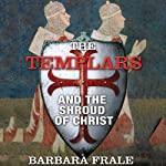 The Templars and the Shroud of Christ   Barbara Frale