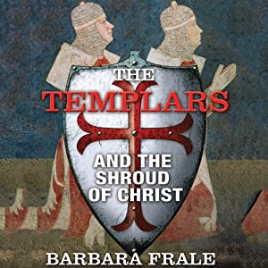 The Templars and the Shroud of Christ Audiobook