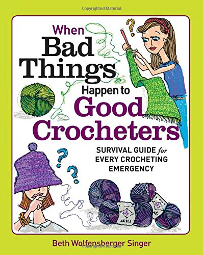 When Bad Things Happen to Good Crocheters: Survival Guide for Every Crocheting Emergency [Wolfensberger Singer, Beth] (Tapa Blanda)