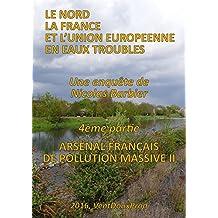 Arsenal français de pollution massive II (Le Nord, la France et l'Union Européenne en Eaux Troubles t. 4) (French Edition)