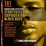 101 Proven and Effective Strategies for Empowering Black Boys - Teen Version | Ajuma Muhammad