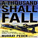 A Thousand Shall Fall: The True Story of a Canadian Bomber Pilot in World War Two Audiobook by Murray Peden Narrated by Anthony Haden Salerno