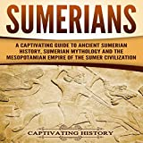 #10: Sumerians: A Captivating Guide to Ancient Sumerian History, Sumerian Mythology and the Mesopotamian Empire of the Sumer Civilization