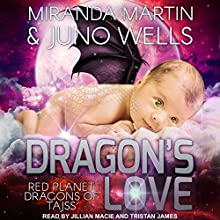 Dragon's Love: Red Planet Dragons of Tajss Series, Book 3 Audiobook by Juno Wells, Miranda Martin Narrated by Jillian Macie, Tristan James