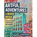 Artful Adventures in Mixed Media: Techniques Inspired by Observation and Experience
