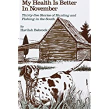 My Health Is Better in November: Thirty-Five Stories of Hunting and Fishing in the South