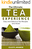 Tea Recipes - The Ultimate Tea Experience: Easy and Delicious Tea Recipes and More!