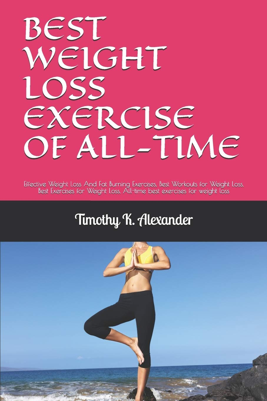 Best Weight Loss Exercise Of All Time Effective Weight Loss And Fat Burning Exercises Best Workouts For Weight Loss Best Exercises For Weight Loss All Time Best Exercises For Weight Loss Alexander Timothy K