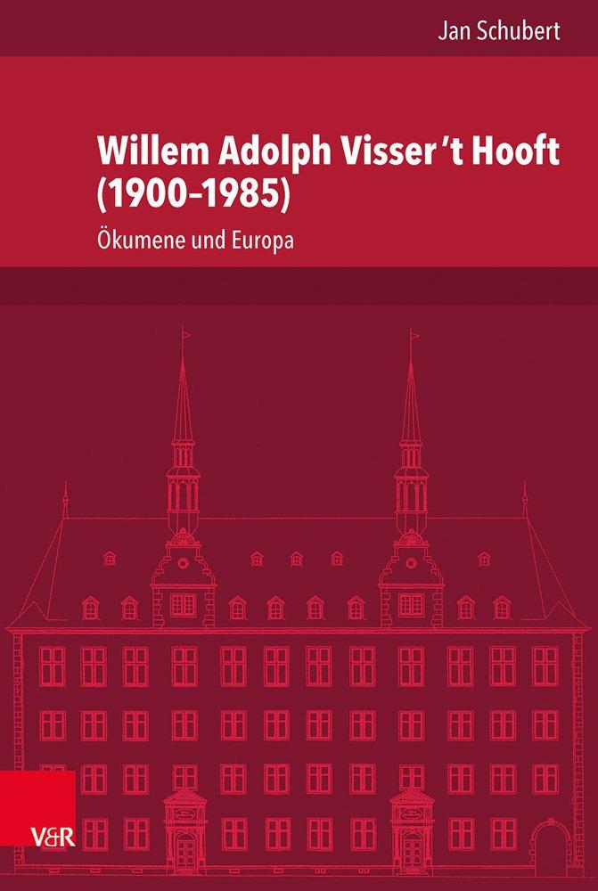 Willem Adolph Visser 't Hooft (1900-1985): Okumene Und Europa (Veroffentlichungen des Instituts fur Europaische Geschichte Mainz) (German Edition) PDF