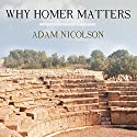 Why Homer Matters Audiobook by Adam Nicolson Narrated by John Lee