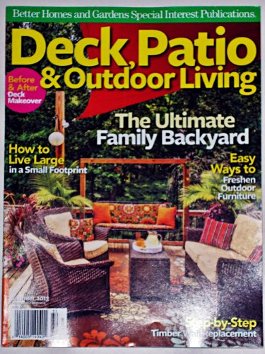 Better Homes and Gardens Deck, Patio & Outdoor Living Summer 2013 (Gardens Better Furniture Homes Makeovers And)