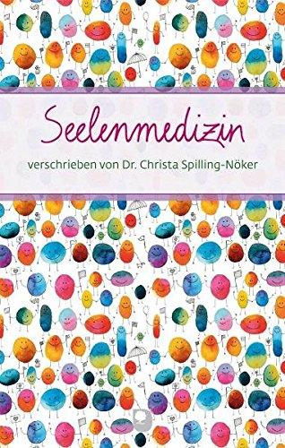 Seelenmedizin: verschrieben von Dr. ChristaSpilling-Nöker (Eschbacher Präsente)