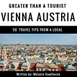Greater Than a Tourist: Vienna, Austria: 50 Travel Tips from a Local | Greater Than a Tourist,Melanie Hawthorne
