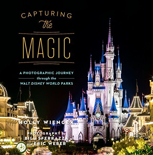 Capturing the Magic: A Photographic Journey Through the Walt Disney World Parks by Holly Wiencek (2015-08-02) - Walt Disney World Coffee