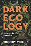 Dark Ecology (Wellek Library Lectures in Critical Theory)