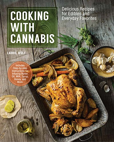 Cooking with Cannabis: Delicious Recipes for Edibles and Everyday Favorites by Laurie Wolf