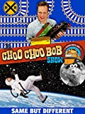 The Choo Choo Bob Show: Same But Different