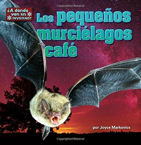 Read Online Los pequeños murciélagos café/ The Little Brown Bats (A dónde van en invierno?/ In Winter, Where do they Go?) (Spanish Edition) PDF