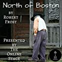 North of Boston Audiobook by Robert Frost Narrated by Ben Stevens, Russell Gold, Andy Harrington, John Burlinson, Jennifer Fournier