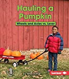 Hauling a Pumpkin: Wheels and Axles vs. Lever (First Step Nonfiction - Simple Machines to the Rescue)