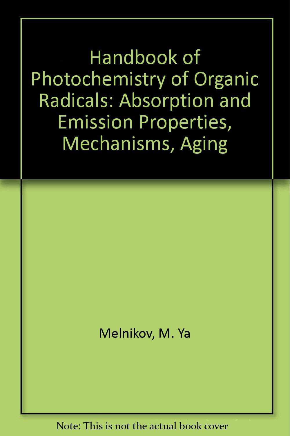 Handbook of Photochemistry of Organic Radicals: Absorption and Emission Properties, Mechanisms, Aging