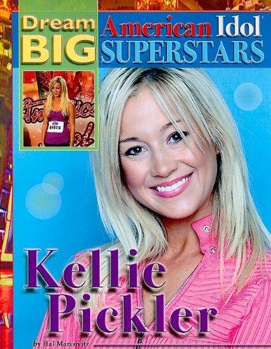 Pickler Idol Kellie (Kellie Pickler (Dream Big: American Idol Superstars))