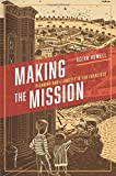 img - for Making the Mission: Planning and Ethnicity in San Francisco (Historical Studies of Urban America) book / textbook / text book