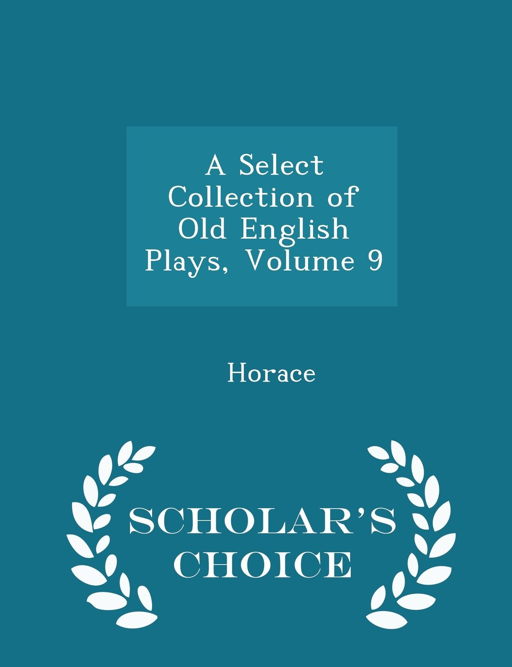 Read Online A Select Collection of Old English Plays, Volume 9 - Scholar's Choice Edition pdf