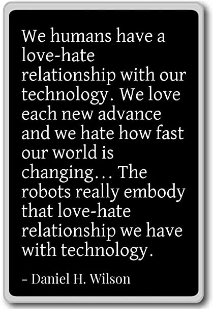 Amazoncom We Humans Have A Love Hate Relationship Wi Daniel H