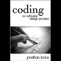 Coding - On Software Design Process (English Edition)