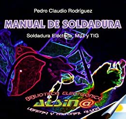 Manual de soldadura, soldadura eléctrica, MIG y TIG (Spanish Edition) by [