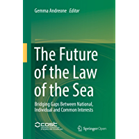The Future of the Law of the Sea: Bridging Gaps Between National, Individual and Common Interests (English Edition)