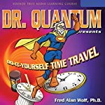 Dr. Quantum Presents: Do-It-Yourself Time Travel | Fred Alan Wolf
