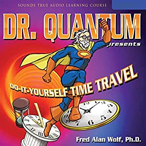 Dr. Quantum Presents: Do-It-Yourself Time Travel Speech