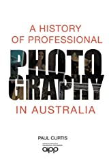 A History of Professional Photography in Australia Paperback
