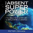 The Absent Superpower: The Shale Revolution and a World Without America Hörbuch von Peter Zeihan Gesprochen von: Toby Sheets