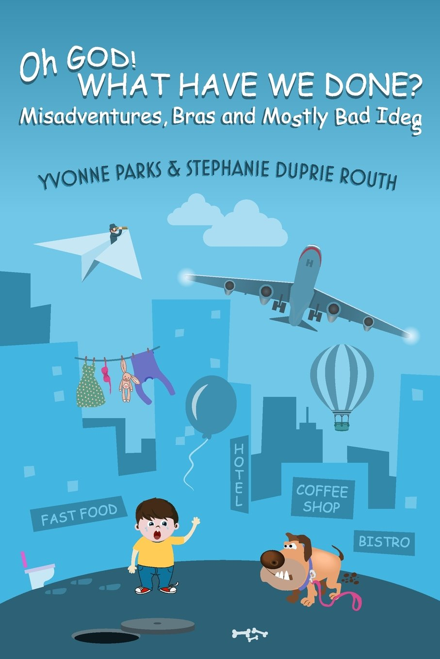 Download Oh GOD! WHAT HAVE WE DONE?: Misadventures, Bras and Mostly Bad Ideas PDF ePub book
